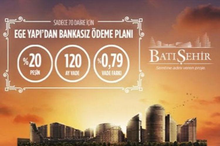 Ege Yapı'dan Batışehir'de 70 daire için bankasız ödeme planı sunuyor!
