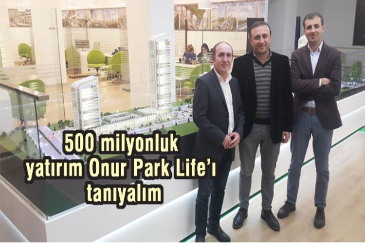 500 milyonluk yatırım Onur Park Life'ı tanıyalım