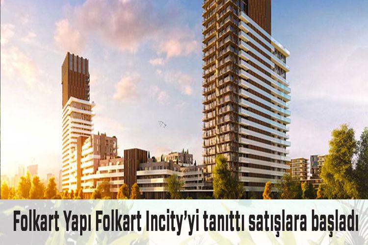 Folkart Incity'de satış fiyatları 239 bin Liradan başlıyor