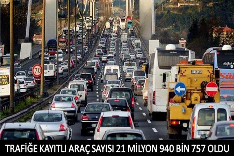 Trafiğe kayıtlı araç sayıbı 21 milyon 940 bin 757 oldu