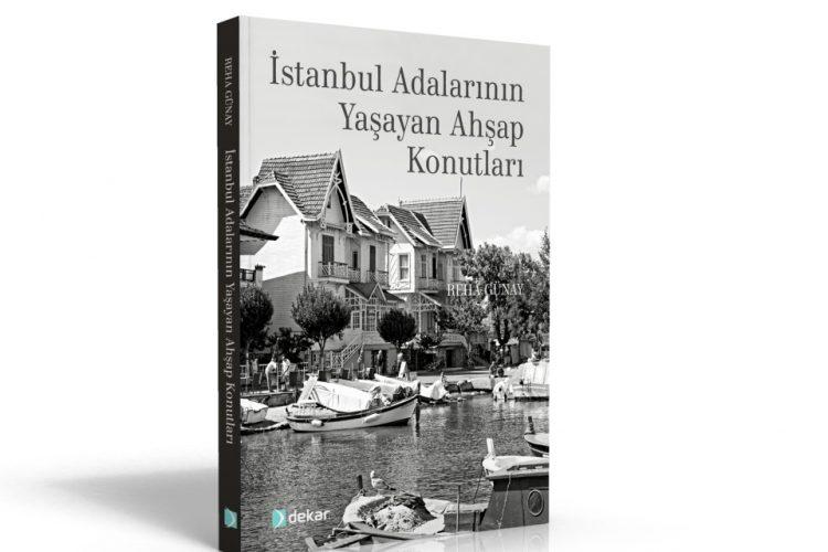 """Dekar Yapı """"İstanbul Adalarının Yaşayan Ahşap Konutları"""" Kitabının Sponsoru Oldu"""